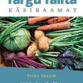 Targu Talita käsiraamat õpetab kasvatama huvitavaid köögivilju ja maitsetaimi