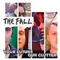 """The Fall """"Your Future, Our Clutter"""""""