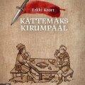 """Erkki Koort """"Kättemaks Kirumpääl"""". Hea Lugu, 2018. 296 lk."""