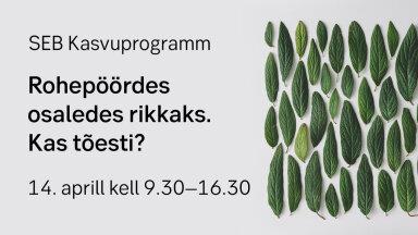 VAATA LOENGUT | SEB Kasvuprogramm: Rohepöördes osaledes rikkaks. Kas tõesti?
