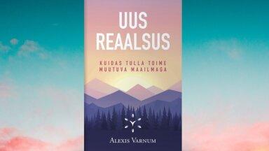 """Ilmumas on Alexis Varnumi raamat """"Uus reaalsus. Kuidas tulla toime muutuva maailmaga"""""""