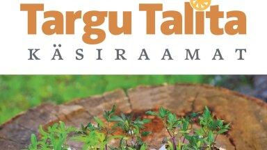 VIIMAST PÄEVA MÜÜGIL: Targu Talita käsiraamat aitab aias loodust ja raha säästa
