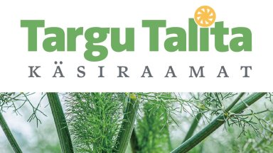 Targu Talita käsiraamat aitab valida koduaeda võõramaiseid taimi