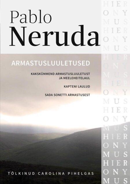"""Pablo Neruda """"Armastusluuletused"""". Tõlkinud Carolina Pihelgas. Kaksikhammas (2019). 282 lk."""