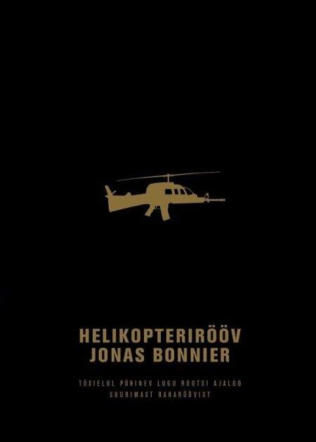 """Jonas Bonnier. """"Helikopterirööv. Tõsielul põhinev lugu Rootsi ajaloo suurimast raharöövist"""". Tõlkinud Aive Lauriste. Helios, 2017. 415 lk."""