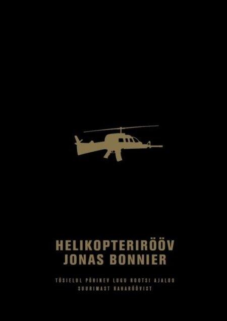 """Jonas Bonnier """"Helikopterirööv. Tõsielul põhinev lugu Rootsi ajaloo suurimast raharöövist"""" Tõlkinud Aive Lauriste. Helios, 2017. 415 lk."""