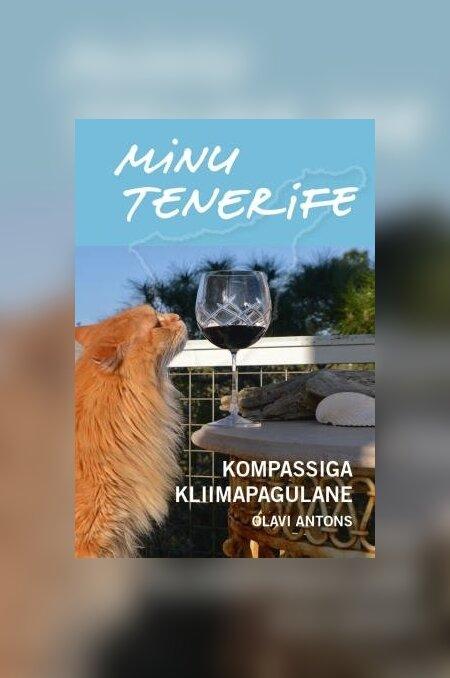 "Olavi Antons ""Minu Tenerife"". Petrone Print (2019). 328 lk."