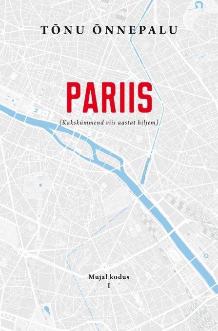 """Tõnu Õnnepalu """"Pariis. Kakskümmend viis aastat hiljem"""" EKSA, 2019, 173 lk."""