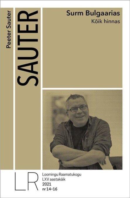 """Peeter Sauter """"Surm Bulgaarias. Kõik hinnas"""" Loomingu Raamatukogu 14-16/2021 152 lk."""